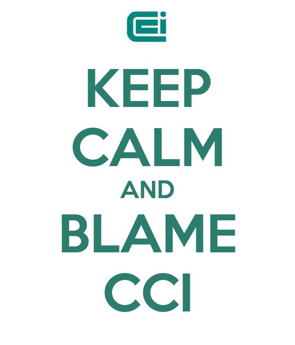 KEEP CALM AND BLAME CCI