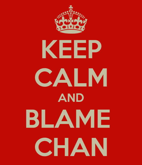 KEEP CALM AND BLAME  CHAN