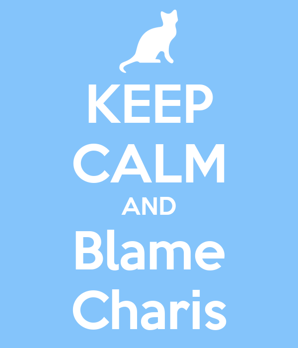 KEEP CALM AND Blame Charis