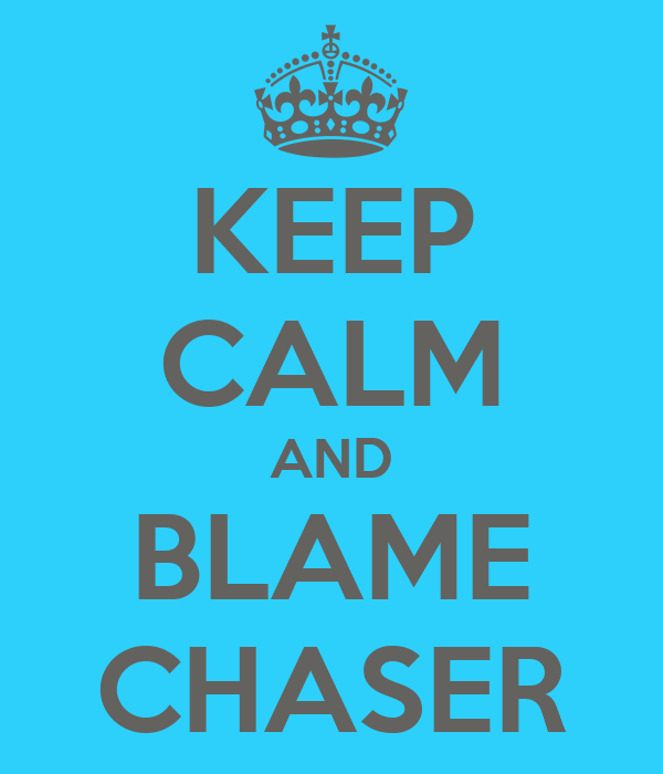KEEP CALM AND BLAME CHASER