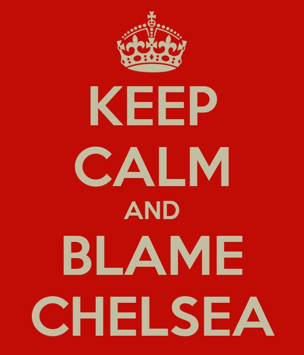 KEEP CALM AND BLAME CHELSEA