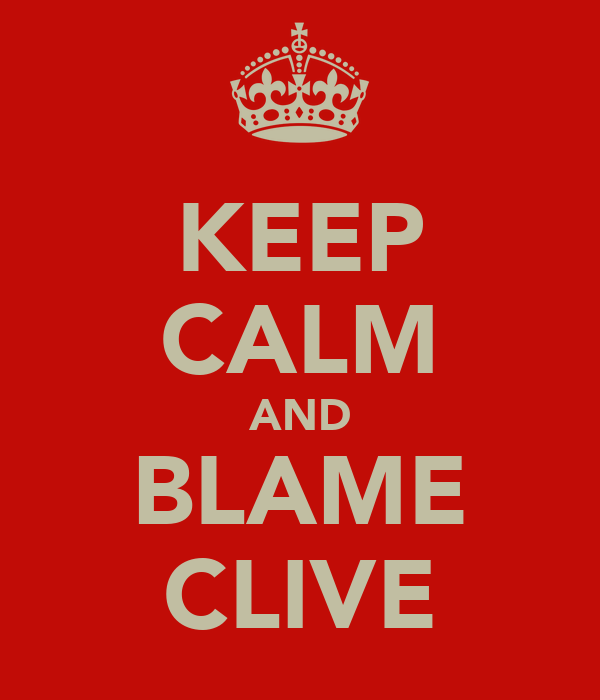 KEEP CALM AND BLAME CLIVE