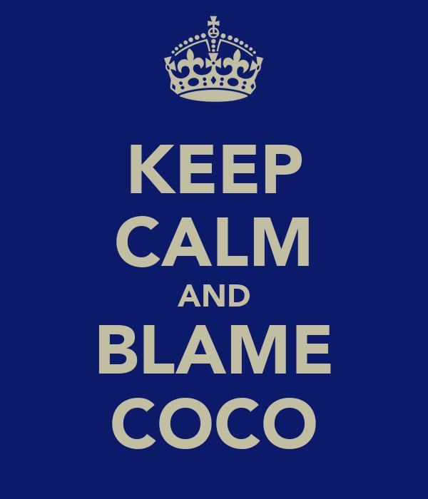 KEEP CALM AND BLAME COCO