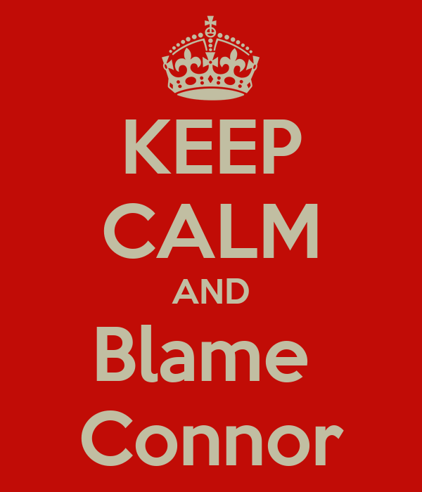 KEEP CALM AND Blame  Connor