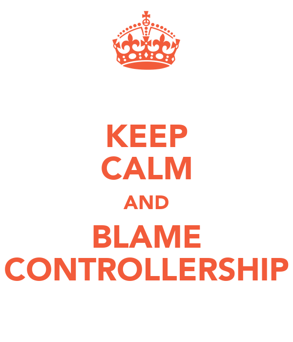 KEEP CALM AND BLAME CONTROLLERSHIP