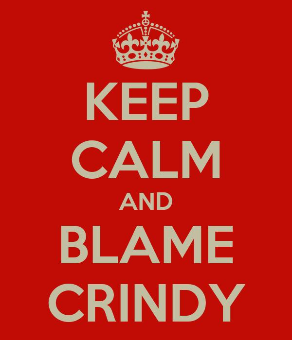 KEEP CALM AND BLAME CRINDY