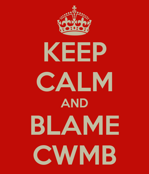KEEP CALM AND BLAME CWMB