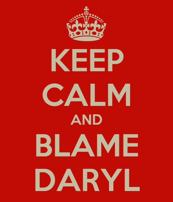 KEEP CALM AND BLAME DARYL