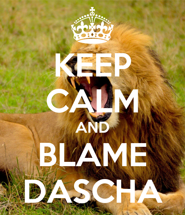 KEEP CALM AND BLAME DASCHA