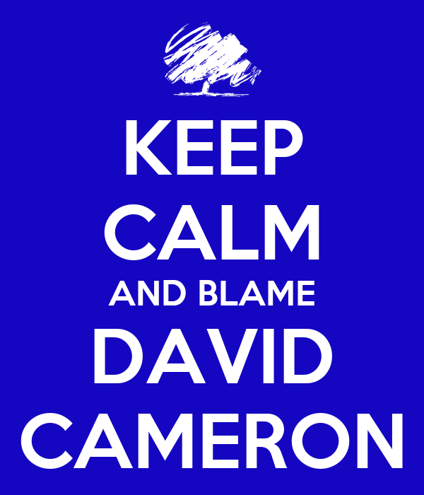 KEEP CALM AND BLAME DAVID CAMERON