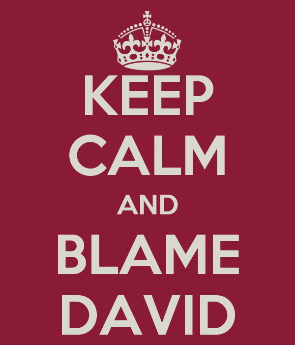 KEEP CALM AND BLAME DAVID