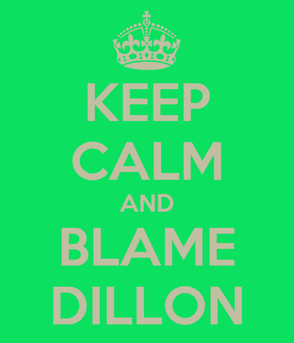 KEEP CALM AND BLAME DILLON