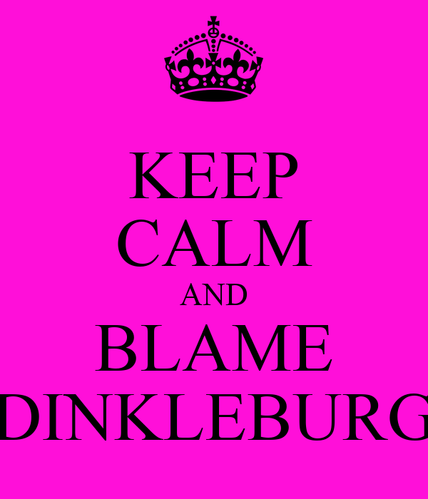 KEEP CALM AND BLAME DINKLEBURG
