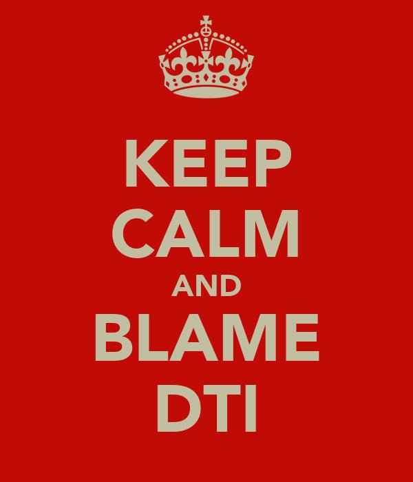 KEEP CALM AND BLAME DTI