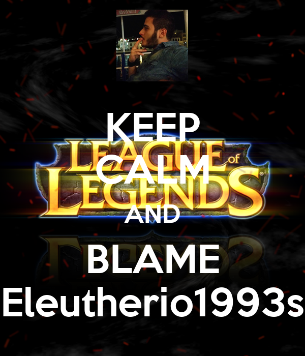 KEEP CALM AND BLAME Eleutherio1993s