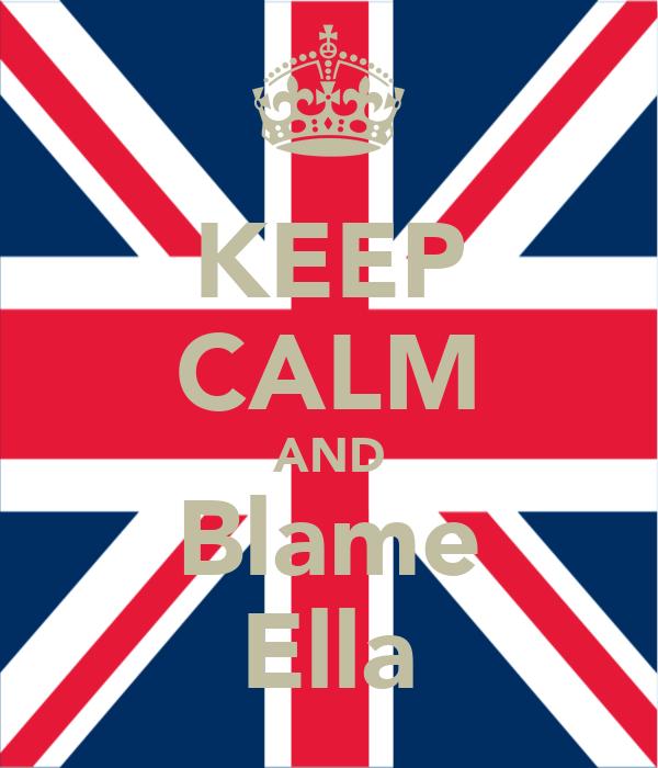 KEEP CALM AND Blame Ella