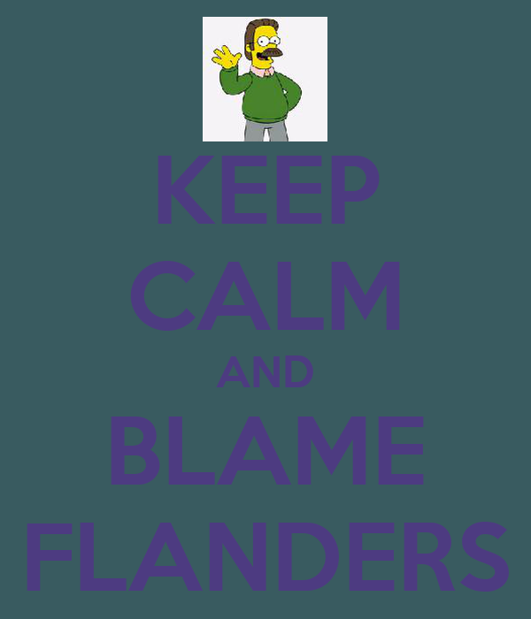 KEEP CALM AND BLAME FLANDERS