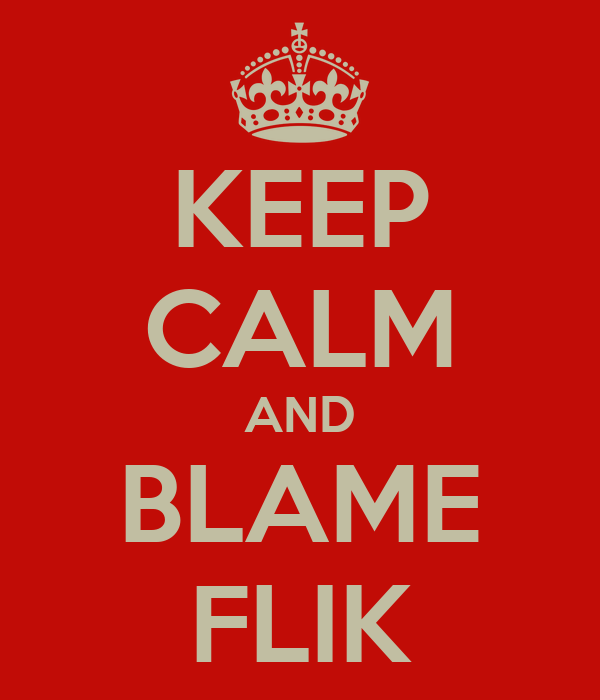 KEEP CALM AND BLAME FLIK