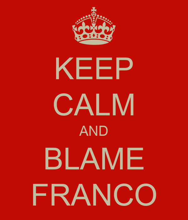 KEEP CALM AND BLAME FRANCO