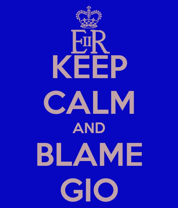 KEEP CALM AND BLAME GIO