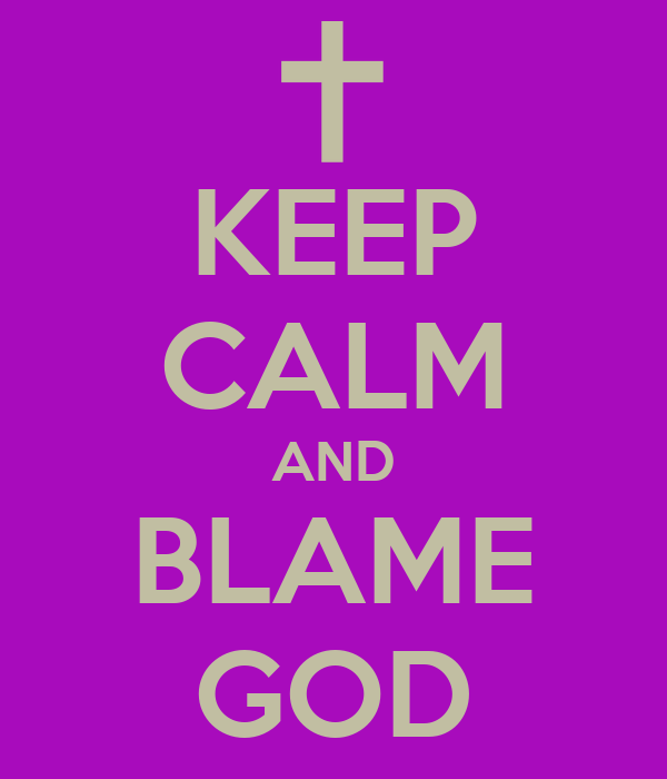 KEEP CALM AND BLAME GOD