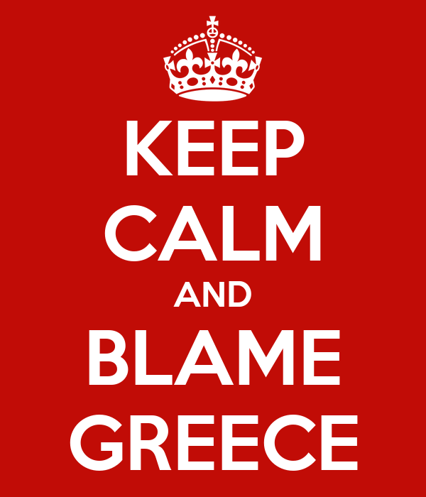 KEEP CALM AND BLAME GREECE