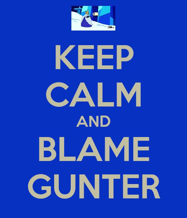 KEEP CALM AND BLAME GUNTER