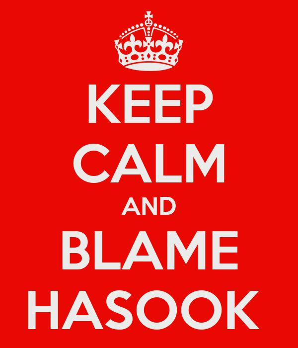 KEEP CALM AND BLAME HASOOK