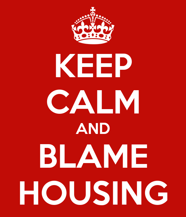 KEEP CALM AND BLAME HOUSING