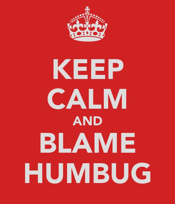 KEEP CALM AND BLAME HUMBUG