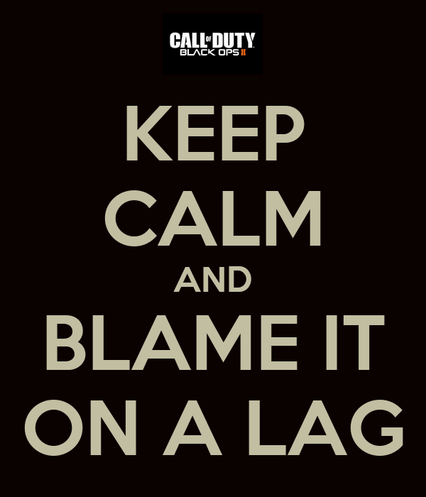 KEEP CALM AND BLAME IT ON A LAG
