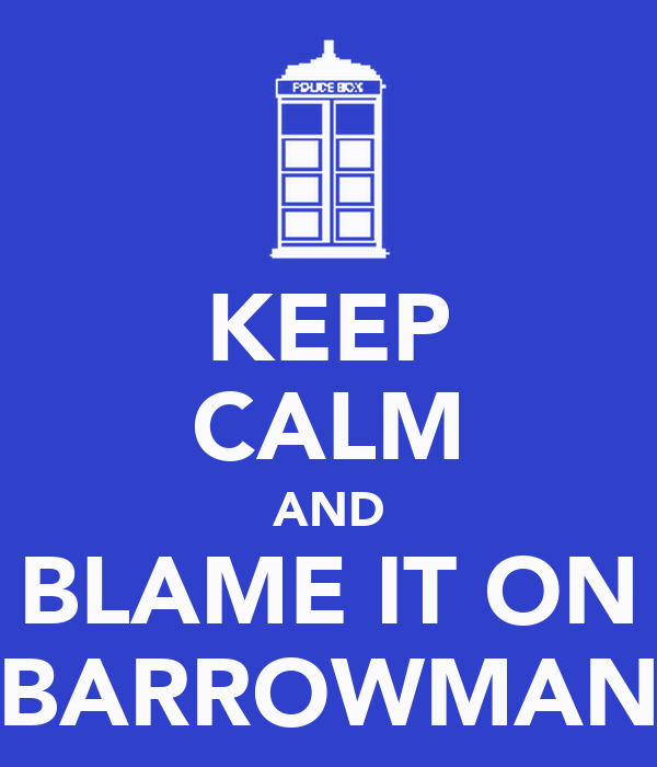 KEEP CALM AND BLAME IT ON BARROWMAN