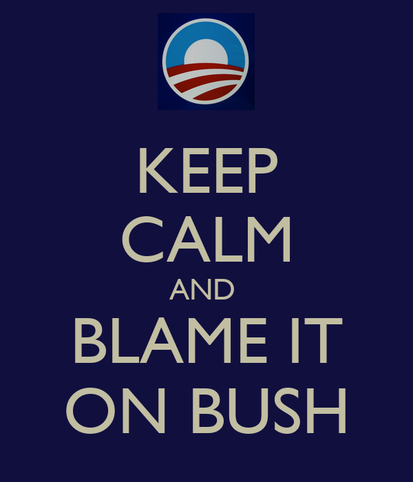 KEEP CALM AND  BLAME IT ON BUSH