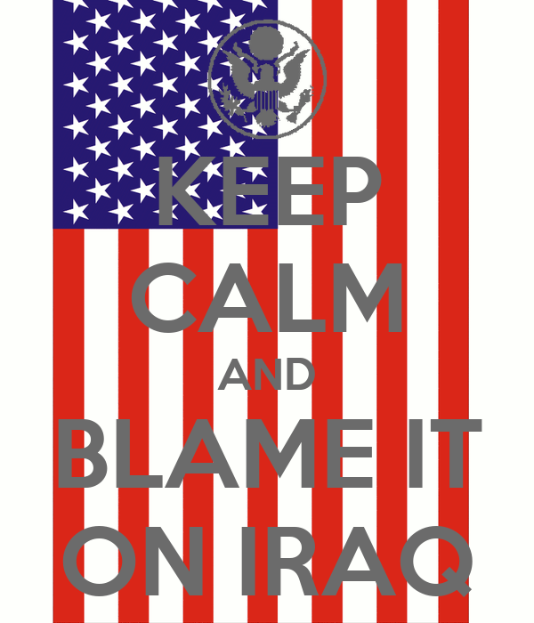 KEEP CALM AND BLAME IT ON IRAQ