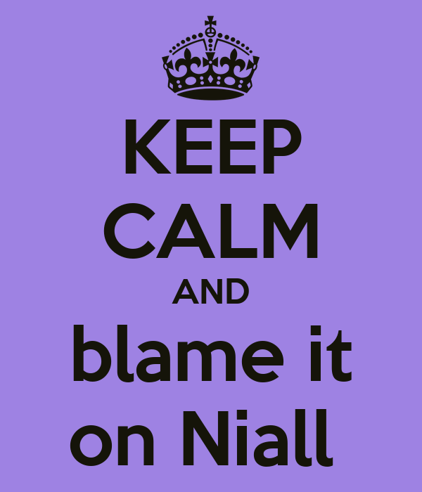 KEEP CALM AND blame it on Niall