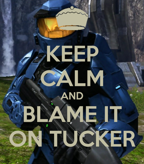 KEEP CALM AND BLAME IT ON TUCKER