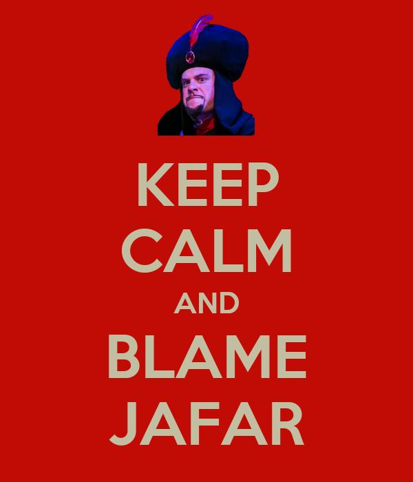 KEEP CALM AND BLAME JAFAR