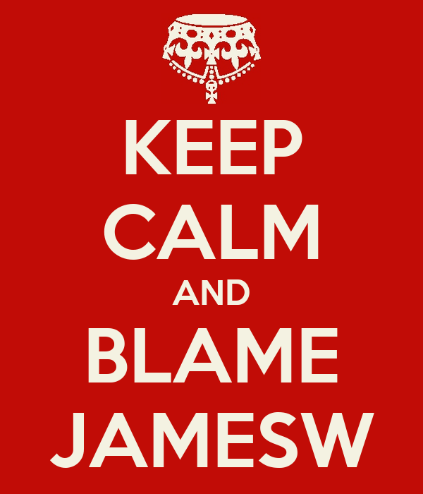 KEEP CALM AND BLAME JAMESW