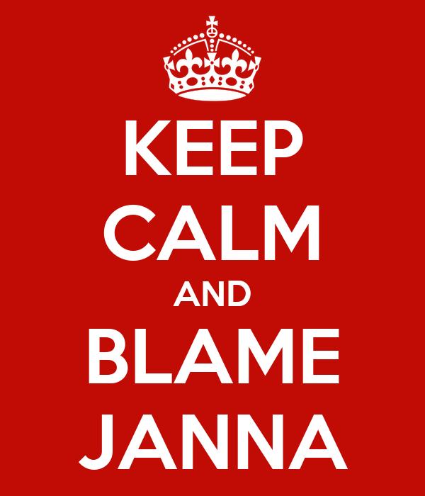 KEEP CALM AND BLAME JANNA