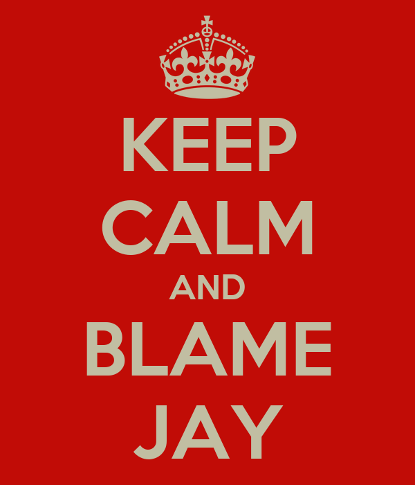 KEEP CALM AND BLAME JAY