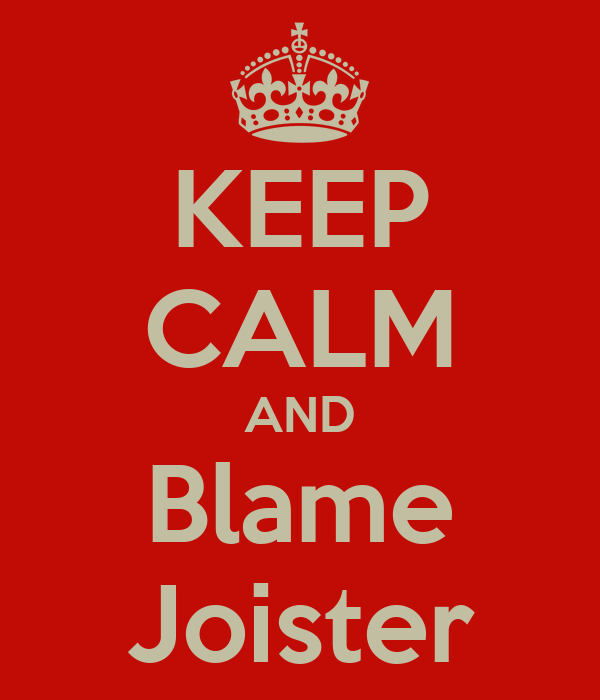 KEEP CALM AND Blame Joister