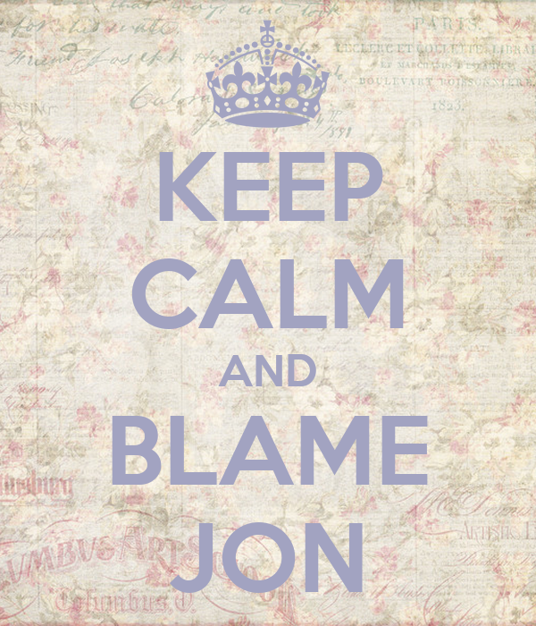 KEEP CALM AND BLAME JON