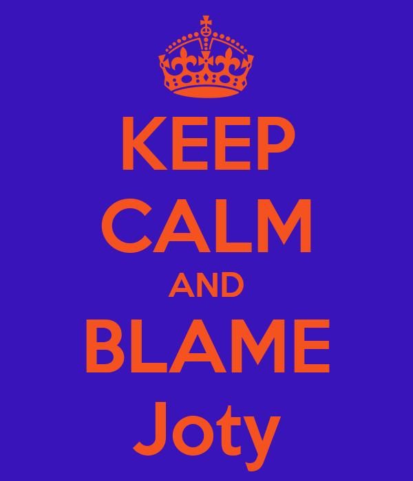 KEEP CALM AND BLAME Joty
