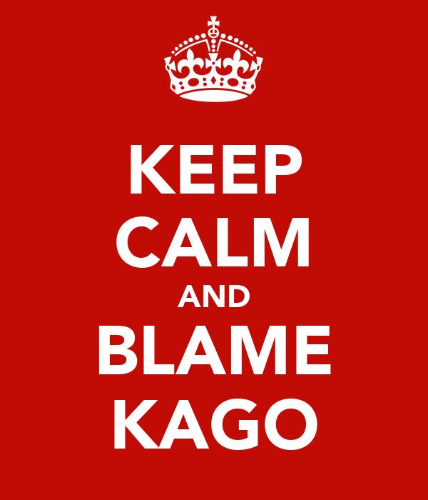 KEEP CALM AND BLAME KAGO