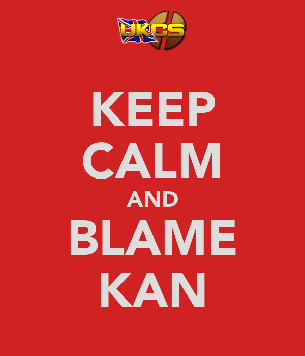 KEEP CALM AND BLAME KAN