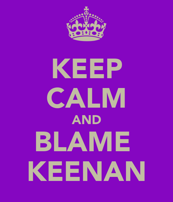 KEEP CALM AND BLAME  KEENAN
