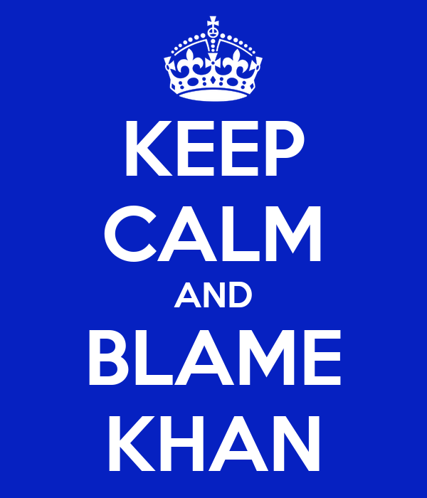 KEEP CALM AND BLAME KHAN