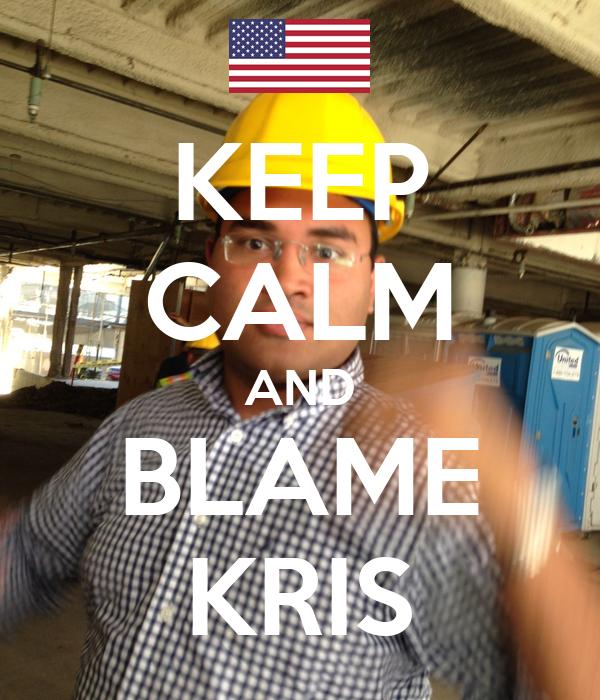 KEEP CALM AND BLAME KRIS