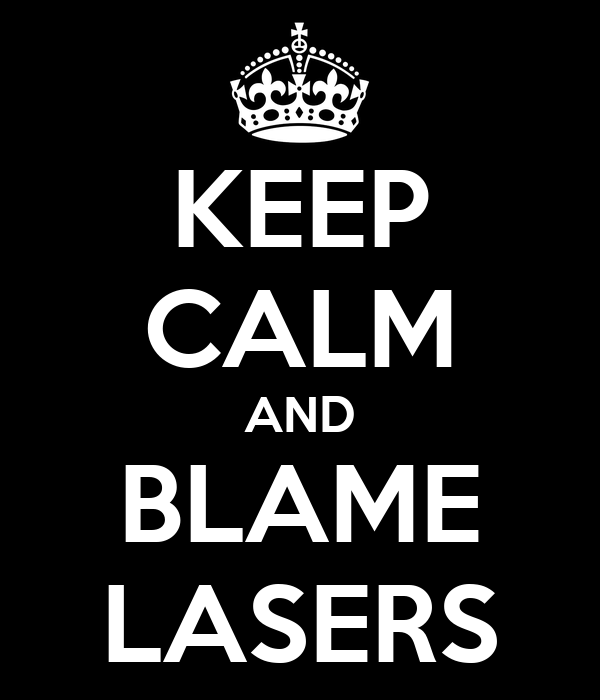 KEEP CALM AND BLAME LASERS