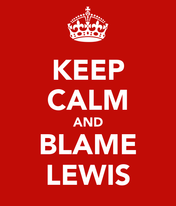 KEEP CALM AND BLAME LEWIS